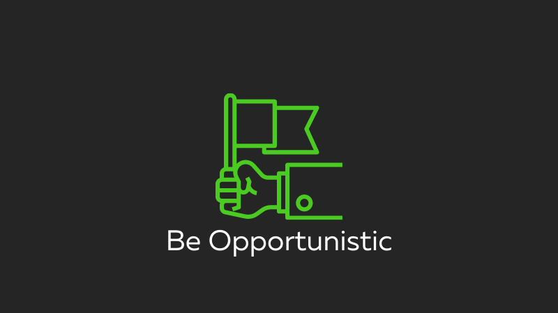 Be Opportunistic